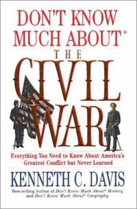 Don't Know Much about the Civil War : Everything You Need to Know about America's Greatest...