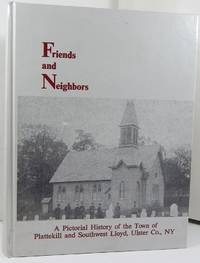 FRIENDS AND NEIGHBORS-A PICTORIAL HISTORY OF THE TOWN OF PLATTEKILL AND SOUTHWEST LLOYD, ULSTER CO., NY by Shirley V Anson [Editor] - 1989-01-01