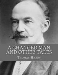 A Changed Man and Other Tales by Thomas Hardy - 2013-05-13 - from Books Express and Biblio.com