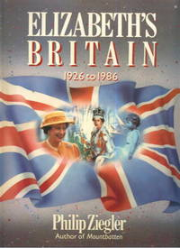 Elizabeth's Britain 1926 to 1986 by Philip Ziegler - First Edition - 1986 - from Lazy Letters Books and Biblio.com