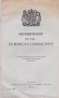 Membership Of The European Community. presented to Parliament by the Prime Minister by Command of Her Majesty. March 1975