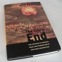 The City's End: Two Centuries of Fantasies, Fears, and Premonitions of New York's Destruction by Max Page - First Edition - 2008 - from Denton Island Books (SKU: dscf5085)
