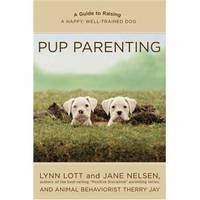 PUP PARENTING  A Guide to Raising a Happy, Well-Trained Dog