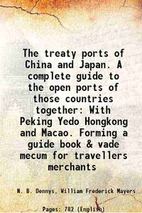 The treaty ports of China and Japan. A complete guide to the open ports of those countries...
