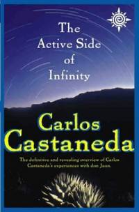 image of Active Side of Infinity: The definitive and revealing overview of Carlos Castaneda's experiences with don Juan