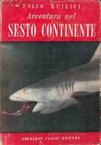 Avventura nel sesto continente. Cinquemila ore sotto i mari con la Spedizione Subacquea Italiana fra gli squali e le mantas della giungla di corallo.