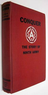 CONQUER. THE STORY OF THE NINTH ARMY, 1944-1945.