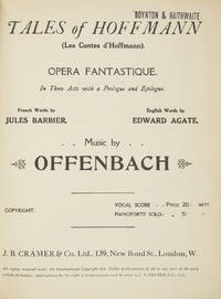 Tales of Hoffmann (Les Contes d'Hoffmann). Opera Fantastique In Three Acts with a Prologue and Epilogue. French Words by Jules Barbier. English Words by Edward Agate... Vocal Score ... Price 20/- nett. Pianoforte Solo ... 5/- . [Piano-vocal score]