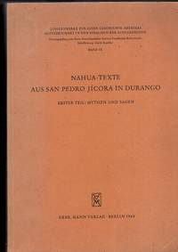Source Material on the Ancient History of America written in the languages 'of the indigenous:  Band IX.  Nahuatl texts from san pedro jicora in durango/ nahuatl