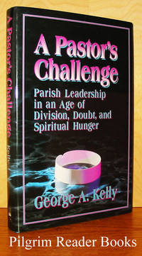 A Pastor's Challenge: Parish Leadership in an Age of Division, Doubt,  and Spiritual Hunger
