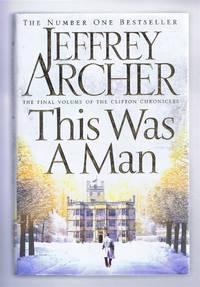 This Was a Man, The Clifton Chronicles, Volume Seven by Jeffrey Archer - First Edition - 2016 - from Bailgate Books Ltd and Biblio.com