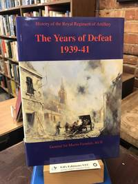 YEARS OF DEFEAT 1939 - 1941: History of the Royal Regiment of Artillery - Volume 5 (History of the Royal Regiment of Artillery - the Second World War 1939-45)