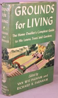 Grounds for Living: The Home Dweller's Compleat Guide to his Lawns, Trees, & Gardens.