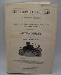Self-Propelled Vehicles: A Practical Treatise on the Theory, Construction, Operation, Care and Management of All Forms of Automobiles