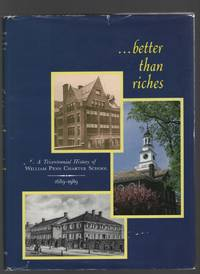 Better than Riches, A Tricentennial History of the William Penn Charter  School 1689 - 1989