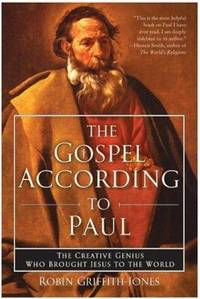 The Gospel According to Paul : The Creative Genius Who Brought Jesus to the World