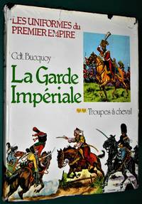 Les Uniformes Du 1er Empire: La Garde Imperiale- Troupes a Cheval by Cdt. E. L. Bucquoy - 1st Edition-1st Printing - 1977 - from jakoll and Biblio.com.au