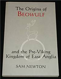 The Origins of Beowulf : And the Pre-Viking Kingdom of East Anglia