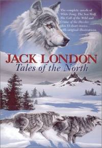 Tales of the North (Complete Novels of White Fang; Sea-Wolf; Call of the Wild; Cruise of the...