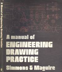 A Manual of Engineering Drawing Practice by Colin H. Simmons; Dennis E. Maguire - Hardcover - Reprint - 1980 - from Dereks Transport Books and Biblio.co.uk