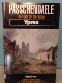 Passchendaele - Ypres: The Fight for the Village (Battleground Europe Series)