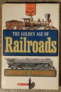 The Golden Age of Railroads by Stewart H. Holbrook - 1960
