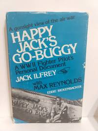 Happy Jack's Go-Buggy: A WW II fighter pilot's personal document (SIGNED)