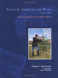 The U.S. Army in the West, 1870-1880: Uniforms, Weapons, and Equipment by Douglas C. McChristian - Hardcover - 1995-05-05 - from Books Express (SKU: 0806127058n)
