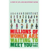 Millions of Women are Waiting to Meet You: A Story of Life, Love and Internet Dating by  Sean Thomas - Paperback - 2006 - from Bookbarn International (SKU: 1870864)