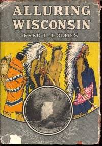 image of Alluring Wisconsin : The Historic Glamor and Natural Loveliness of an  American Commonwealth
