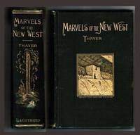 Marvels of the New West:  A vivid portrayal of the stupendous marvels in the vast wonderland west of the… by  William M Thayer - Hardcover - 1890 - from Blind Horse Books [ABAA - FABA] (SKU: 011659)