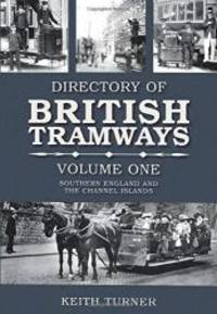 Directories of British Tramways: Southern England and the Channel Islands Vol. 1