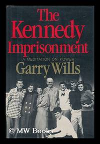 image of The Kennedy Imprisonment : a Meditation on Power / Garry Wills