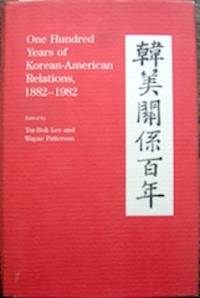 One Hundred Years of Korean-American Relations, 1882-1982. Edited by Yur-Bok Lee and Wayne Patterson