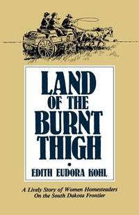 Land of the Burnt Thigh : A Lively Story of Women Homesteaders on the South Dakota Frontier
