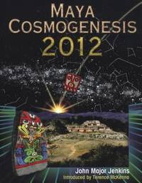 Maya Cosmogenesis 2012 : The True Meaning of the Maya Calendar End Date