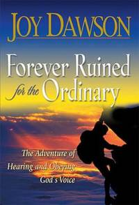 Forever Ruined for the Ordinary : The Adventure of Hearing and Obeying the Voice of God