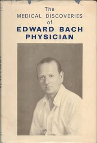 The Medical Discoveries of Edward Bach, Physician.
