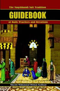 The Naqshbandi Sufi Tradition Guidebook of Daily Practices and Devotions