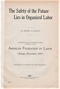 THE SAFETY OF THE FUTURE LIES IN ORGANIZED LABOR.  A Paper Read before the Thirteenth Annual Convention of the American Federation of Labor,  Chicago, December, 1893.