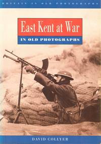 East Kent at War - In Old Photographs