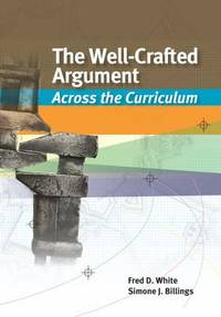 The Well-Crafted Argument : Across the Curriculum by Fred D. White; Simone J. Billings - Paperback - 2012 - from ThriftBooks (SKU: G1133050476I3N00)