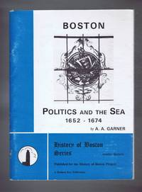 image of Boston Politics and the Sea 1652-1674, History of Boston Series, Number Thirteen