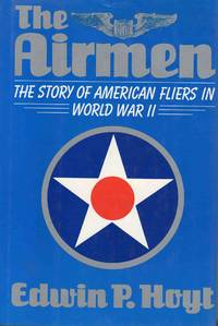 The Airmen the Story of American Fliers in World War II