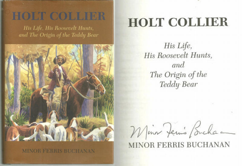HOLT COLLIER His Life, His Roosevelt Hunts, and the Origin of the Teddy Bear, Buchanan, Minor Ferris