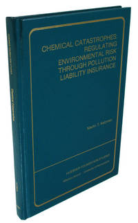 Chemical Catastrophes: Regulating Environmental Risk Through Pollution Liability Insurance...
