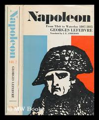 Napoleon / by Georges Lefebvre. [2], From Tilsit to Waterloo, 1807-1815 / translated from the French by J.E. Anderson by  Georges Lefebvre - First Edition - 1969 - from MW Books Ltd. and Biblio.com