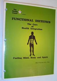 Functional Dietetics - The Core of Health Integration: Fueling Mind, Body and Spirit *THIRD EDITION*