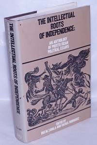 The intellectual roots of independence: an anthology of Puerto Rican politcal essays, with an introduction by Iris M. Zavala