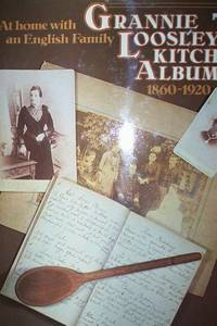 Grannie Loosley's Kitchen Album 1860-1920 : Home with an English Family, many recipes & diary pages
